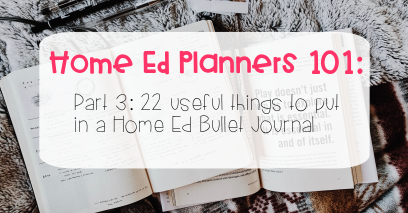 Home Education Planners 101 Part 3: – 22 useful things to put in a Home Ed Bullet Journal