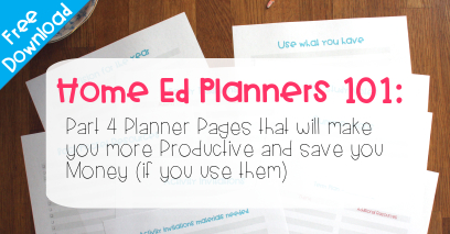 Home Educations Planners 101 Pt4 – 4 Planner Pages that will make you more Productive and save you Money (if you use them)