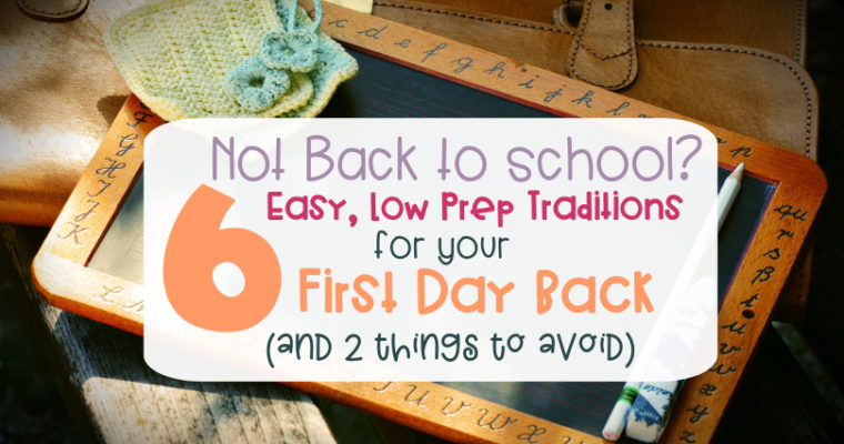 Not back to School? 6 Easy, Low Prep Traditions for your first day back (& 2 things to avoid)