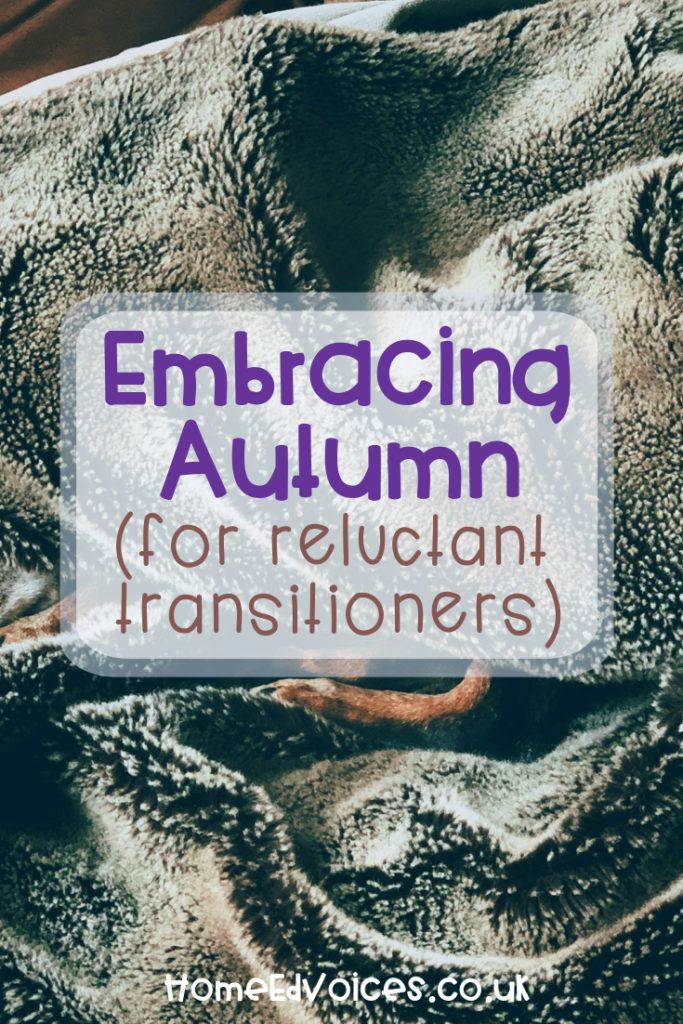 HomeEdVoices.co.uk - Embracing Autumn (for reluctant transitioners)