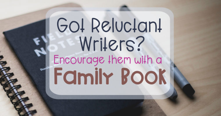 Got Reluctant Writers? Encourage them with a Family Book!