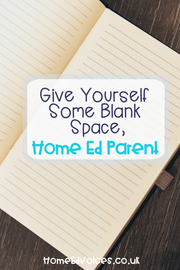 Give Yourself Some Blank Space, Home Ed Parent