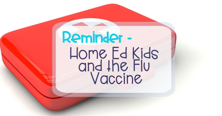 REMINDER – HOME ED KIDS AND THE FLU VACCINE (and other vaccinations you might not know about)