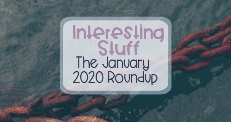 Interesting Stuff – The January 2020 Roundup