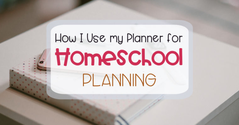 How I Use My Planner for Homeschool Planning