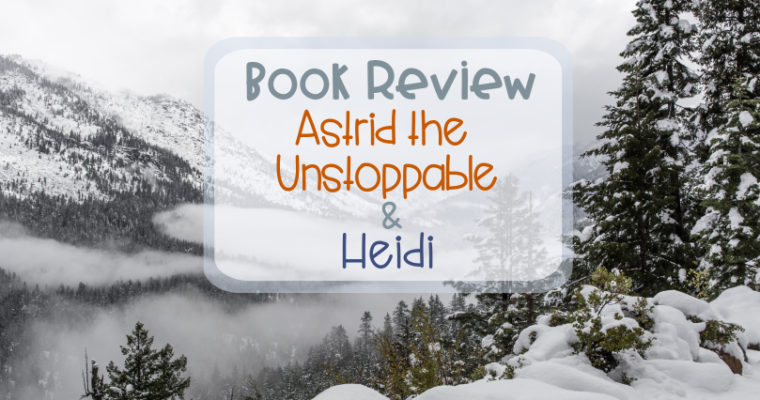 Book Review – Astrid the Unstoppable, and Heidi