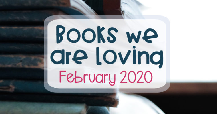 Books We Are Loving – February 2020