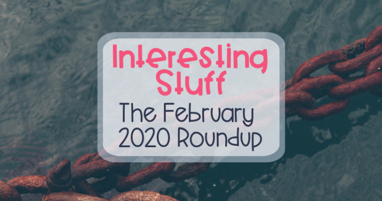 Interesting Stuff – The February 2020 Roundup
