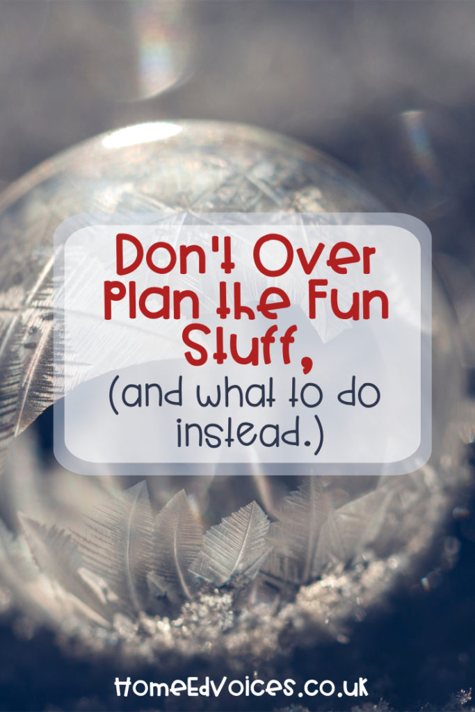don't over plan the fun stuff, and what to do instead.