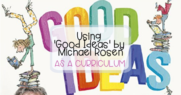 Using 'Good Ideas' by Michael Rosen as a Curriculum