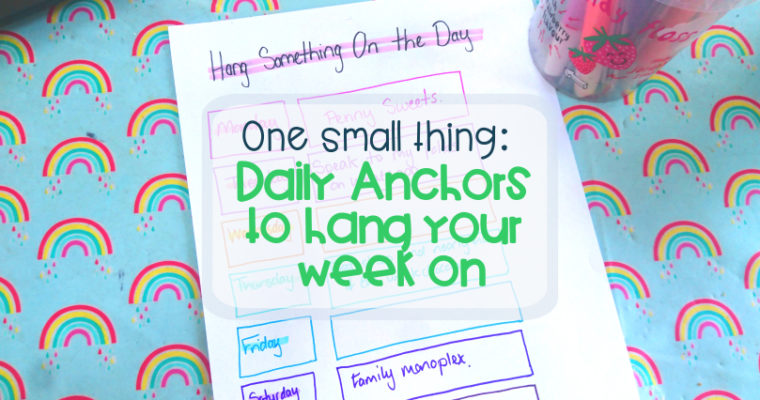 One Small Thing – Daily Anchors to Hang Your Week On