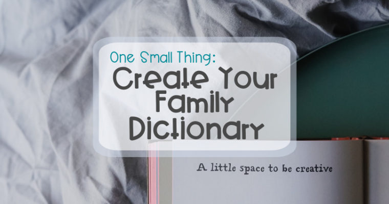 One Small Thing – Create Your Family Dictionary