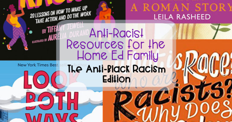 Anti-Racist Resources for the Home Ed Family – the Anti-Black Racism Edition