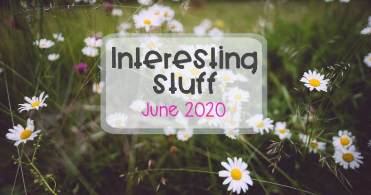 Interesting Stuff June 2020