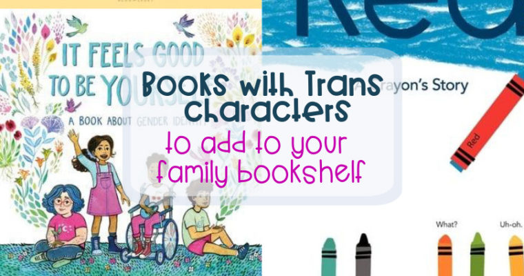 Books with Trans Characters to Add to Your Family Bookshelf