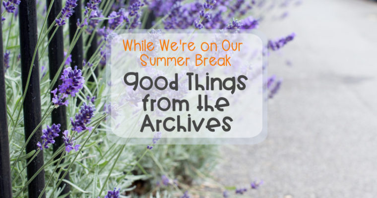While We're on Our Summer Break – Good Things from the Archives