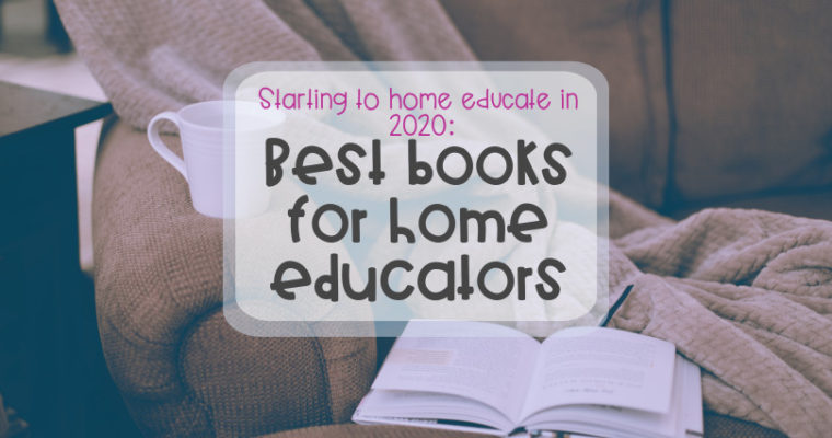 Starting to home educate 2020: Best books for home educators