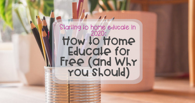 Starting to home educate in 2020: How to home educate for free (and why you should)