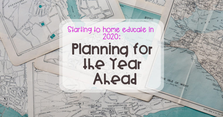 Starting to home educate 2020: Planning for the year ahead