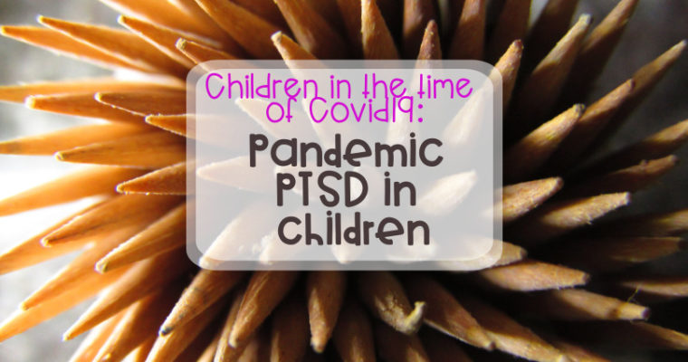 Children in the time of Covid19: Pandemic PTSD in children