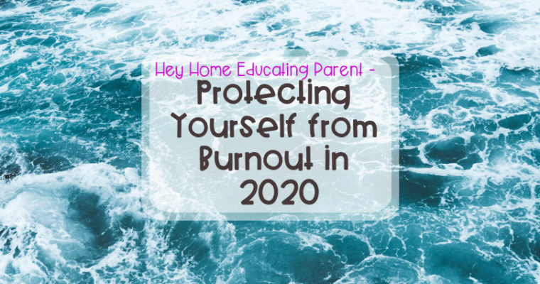 Hey Home Educating Parent – Protecting Yourself from Burnout in 2020