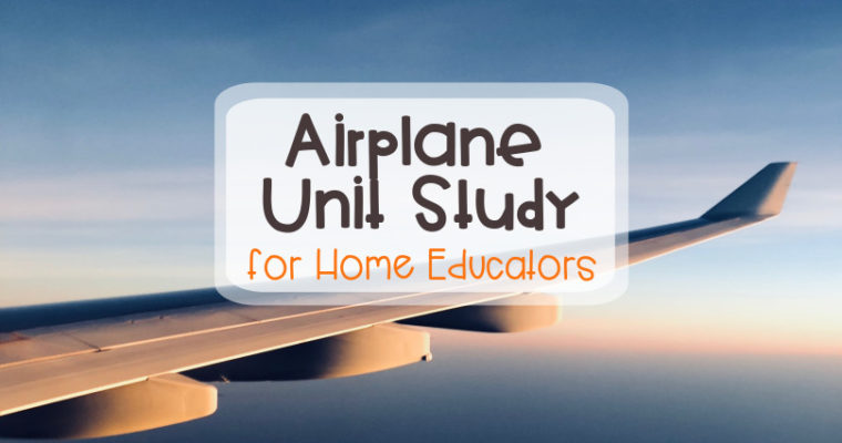 An Airplane Unit Study for Home Educators