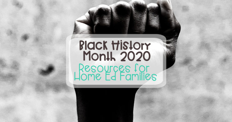 Black History Month 2020 – Resources for Home Ed Families
