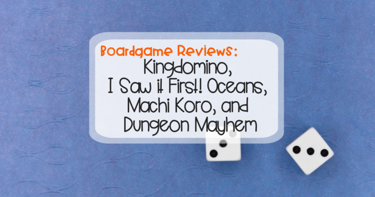 Boardgame Reviews: Kingdomino, I Saw it First!Oceans, Machi Koro, and Dungeon Mayhem
