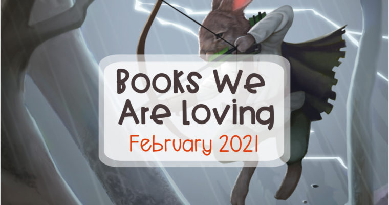 Books We Are Loving – February 2021