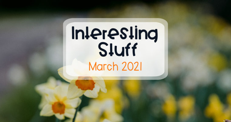 Interesting Stuff – March 2021