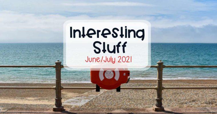 Interesting Stuff – June/July 2021